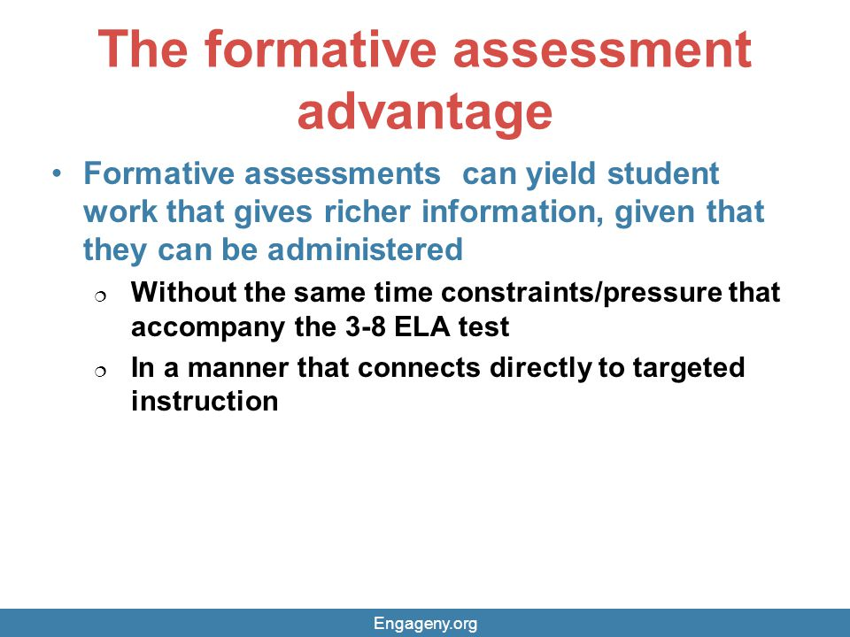 The formative assessment advantage Formative assessments can yield student work that gives richer information, given that they can be administered  W