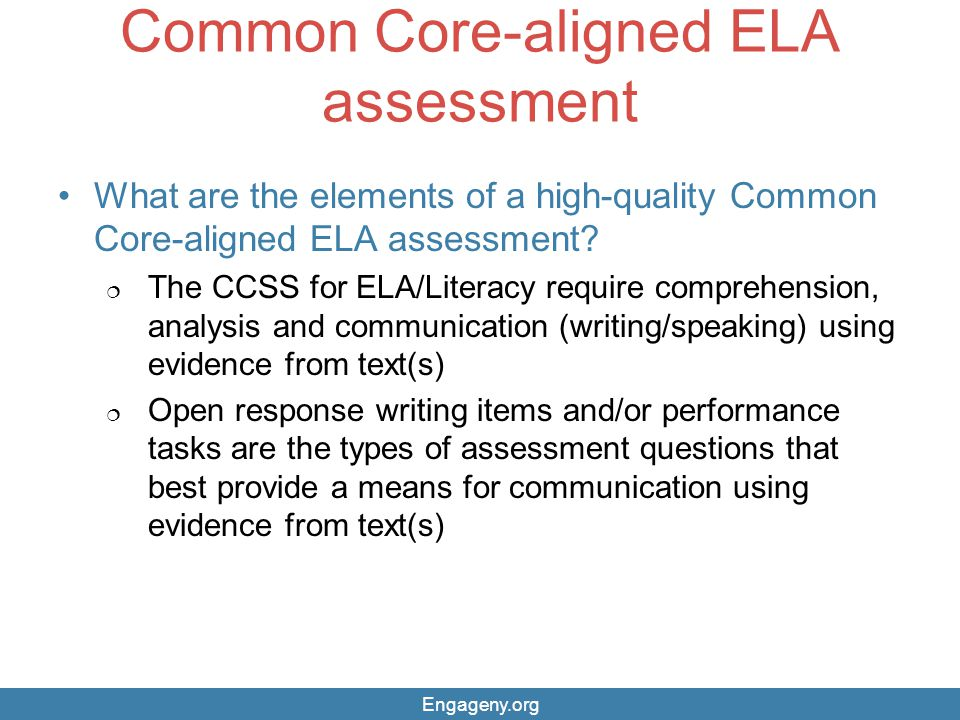 Common Core-aligned ELA assessment What are the elements of a high-quality Common Core-aligned ELA assessment?  The CCSS for ELA/Literacy require com