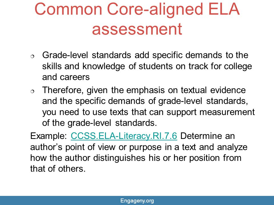 Common Core-aligned ELA assessment  Grade-level standards add specific demands to the skills and knowledge of students on track for college and caree