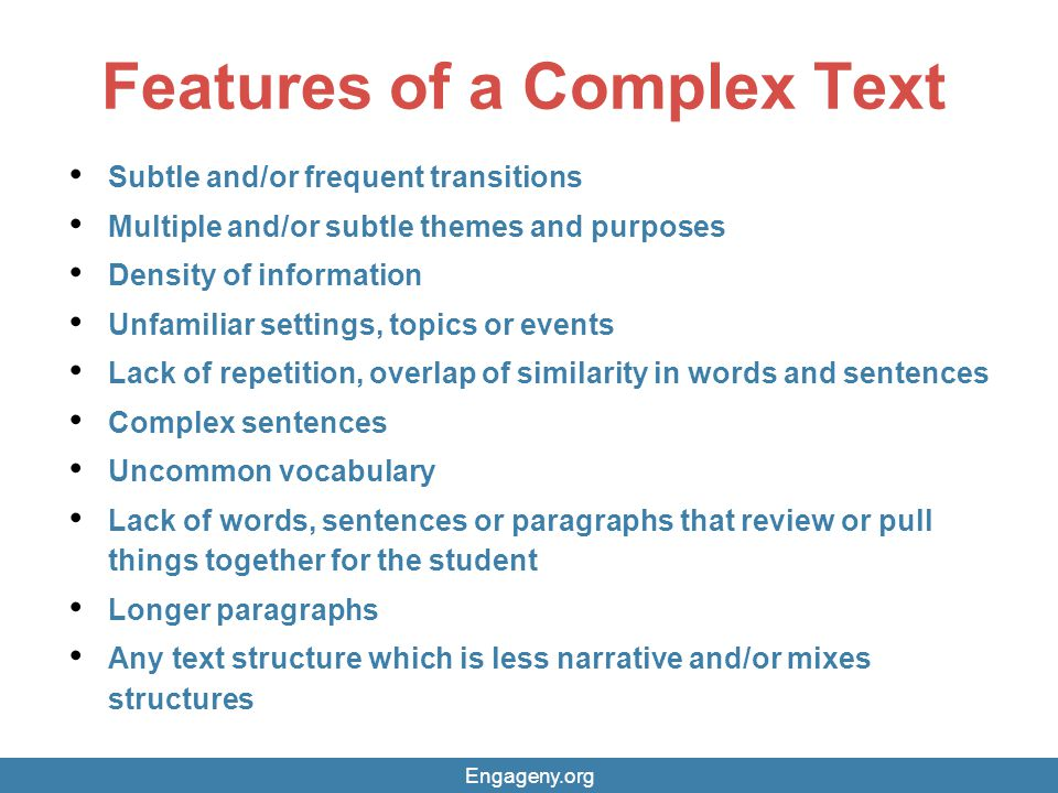 Features of a Complex Text Subtle and/or frequent transitions Multiple and/or subtle themes and purposes Density of information Unfamiliar settings, t