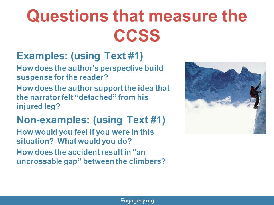Questions that measure the CCSS Examples: (using Text #1) How does the author's perspective build suspense for the reader? How does the author support