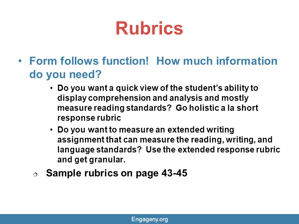 Rubrics Form follows function! How much information do you need? Do you want a quick view of the student's ability to display comprehension and analys