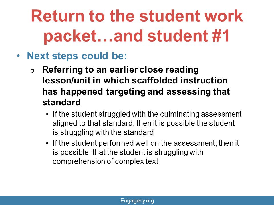 Return to the student work packet…and student #1 Next steps could be:  Referring to an earlier close reading lesson/unit in which scaffolded instruct