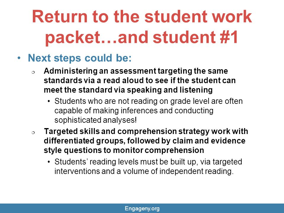 Return to the student work packet…and student #1 Next steps could be:  Administering an assessment targeting the same standards via a read aloud to s