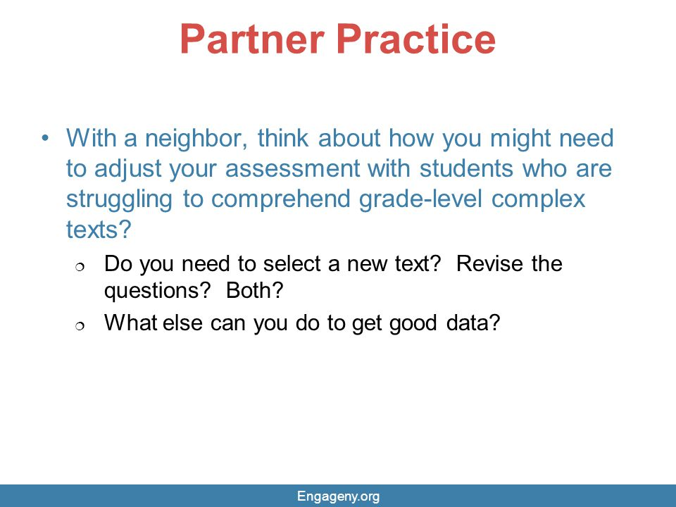 Partner Practice With a neighbor, think about how you might need to adjust your assessment with students who are struggling to comprehend grade-level