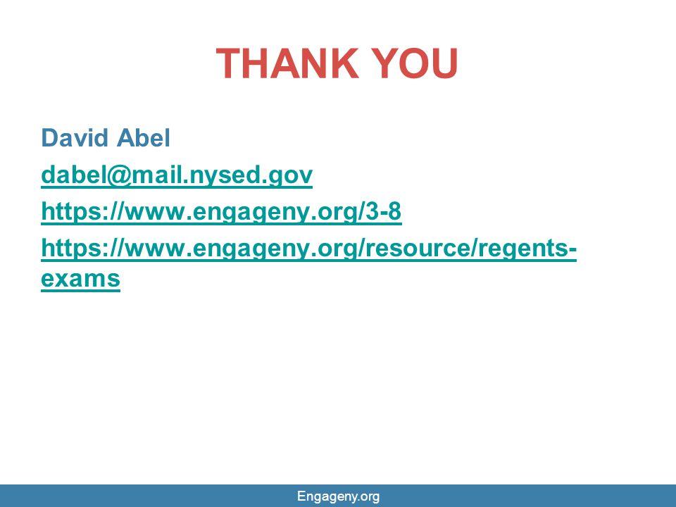THANK YOU David Abel dabel@mail.nysed.gov https://www.engageny.org/3-8 https://www.engageny.org/resource/regents- exams Engageny.org
