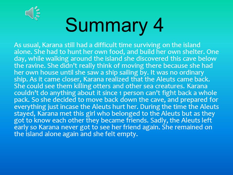 Summary 3 From chapters 12-18 what happens is Karana builds a new home to live in. Karana builds a few spears using the tusks from sea elephants, she