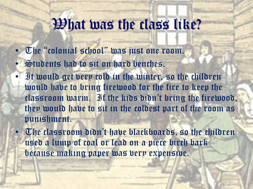 What was the class like. The colonial school was just one room.