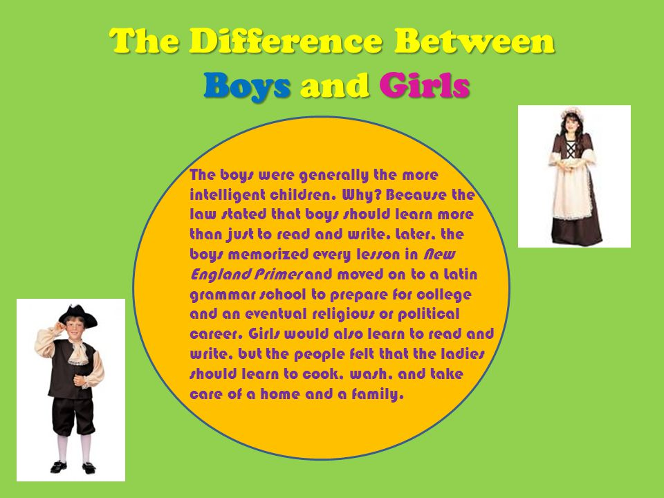 The Difference Between Boys and Girls The boys were generally the more intelligent children.