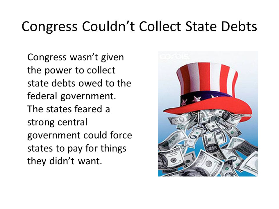 Congress Couldn't Collect State Debts Congress wasn't given the power to collect state debts owed to the federal government.