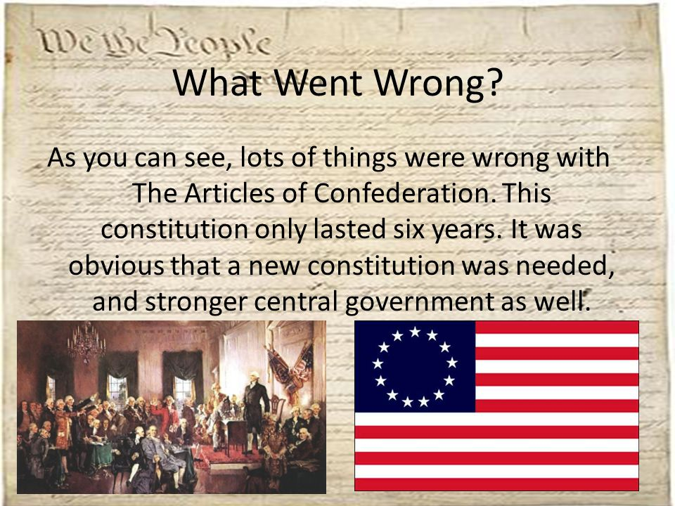 What Went Wrong.As you can see, lots of things were wrong with The Articles of Confederation.