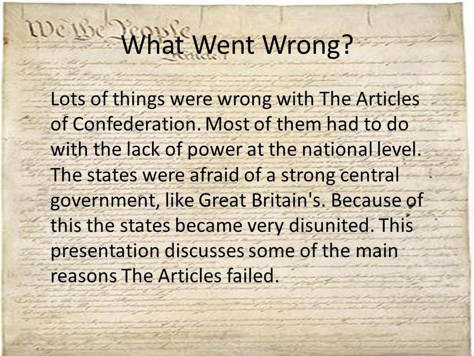 What Went Wrong.Lots of things were wrong with The Articles of Confederation.