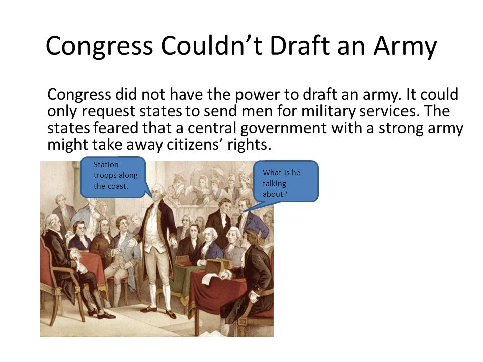 Congress Couldn't Draft an Army Congress did not have the power to draft an army.