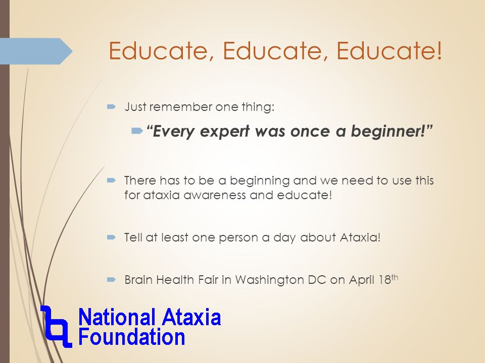 "Educate, Educate, Educate!  Just remember one thing:  ""Every expert was once a beginner!""  There has to be a beginning and we need to use this for"
