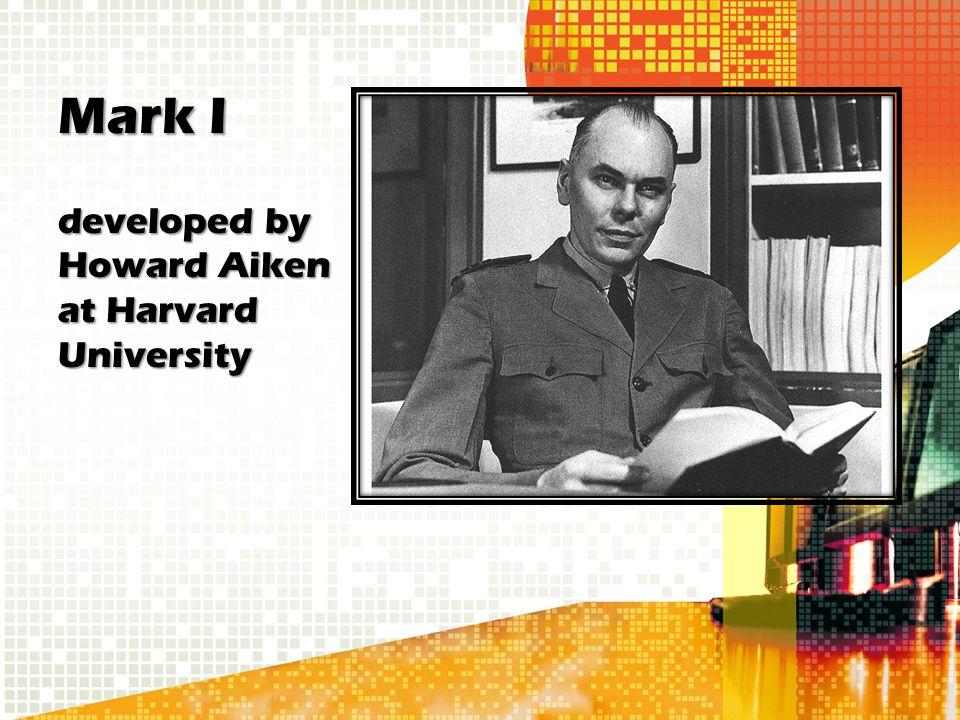 Mark I developed by Howard Aiken at Harvard University