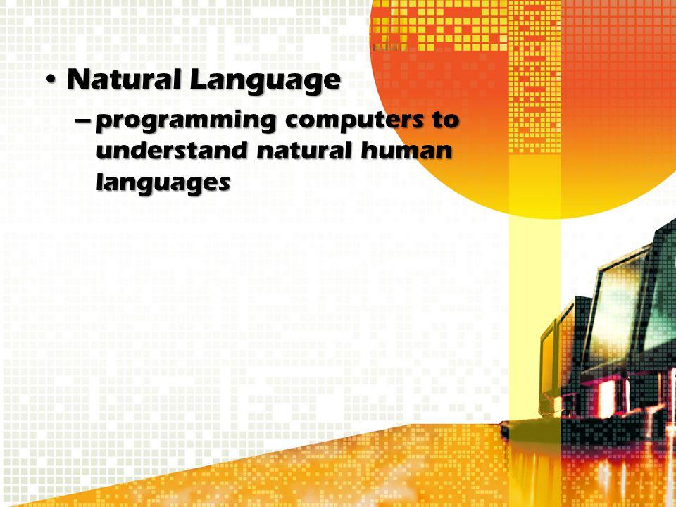 Natural LanguageNatural Language –programming computers to understand natural human languages