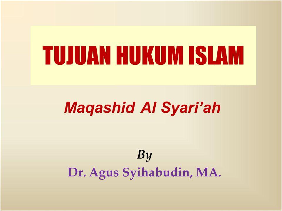 TUJUAN HUKUM ISLAM Maqashid Al Syari'ah By Dr. Agus Syihabudin, MA.
