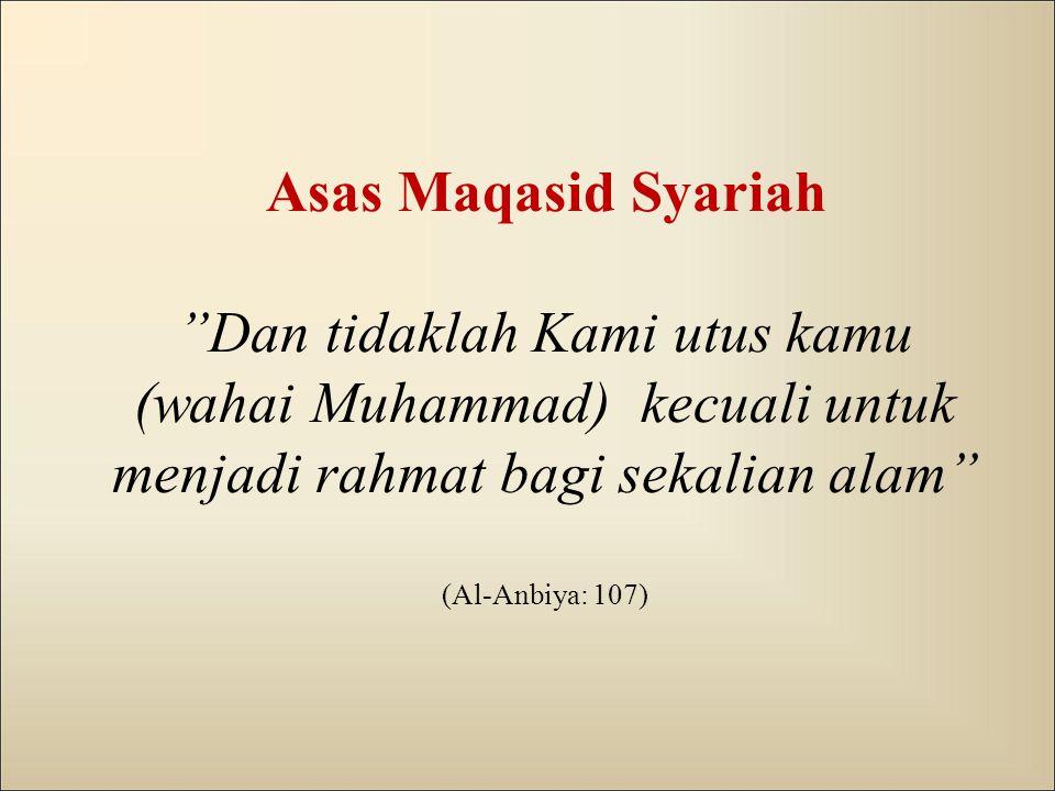 """Asas Maqasid Syariah """"Dan tidaklah Kami utus kamu (wahai Muhammad) kecuali untuk menjadi rahmat bagi sekalian alam"""" (Al-Anbiya: 107)"""
