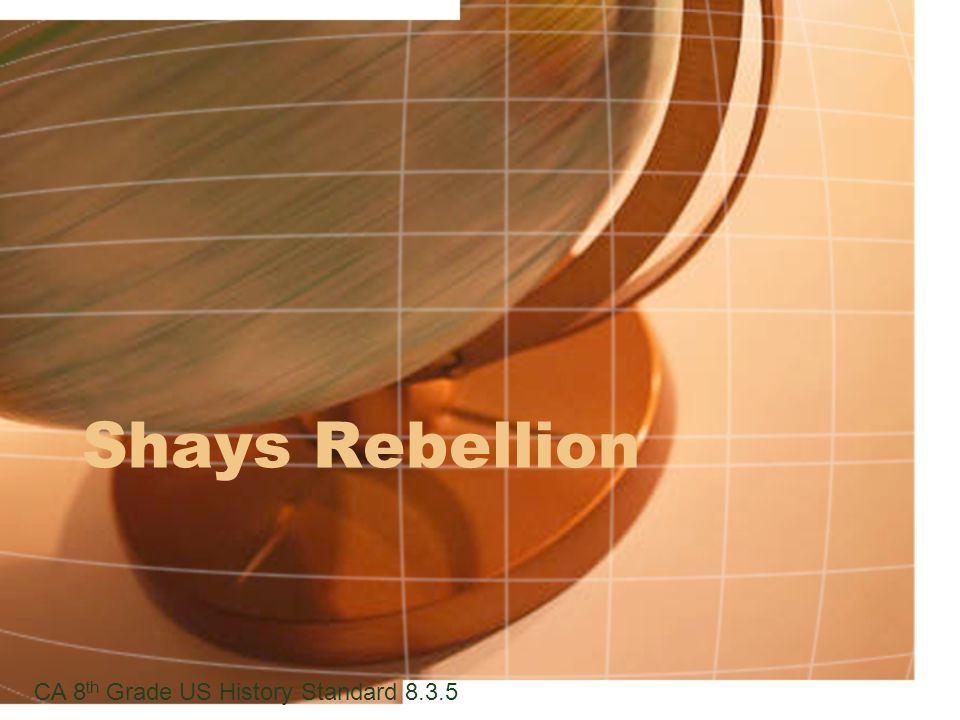 Shays Rebellion CA 8 th Grade US History Standard 8.3.5
