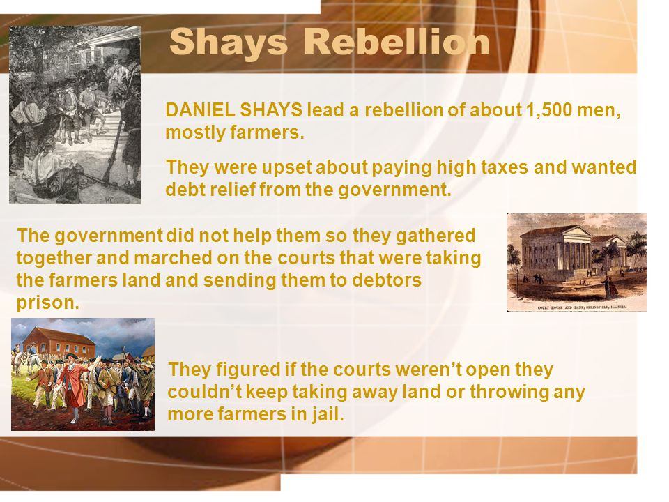 Shays Rebellion They figured if the courts weren't open they couldn't keep taking away land or throwing any more farmers in jail.