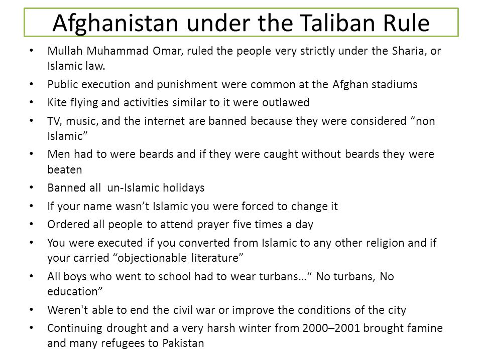 Afghanistan under the Taliban Rule Mullah Muhammad Omar, ruled the people very strictly under the Sharia, or Islamic law. Public execution and punishm