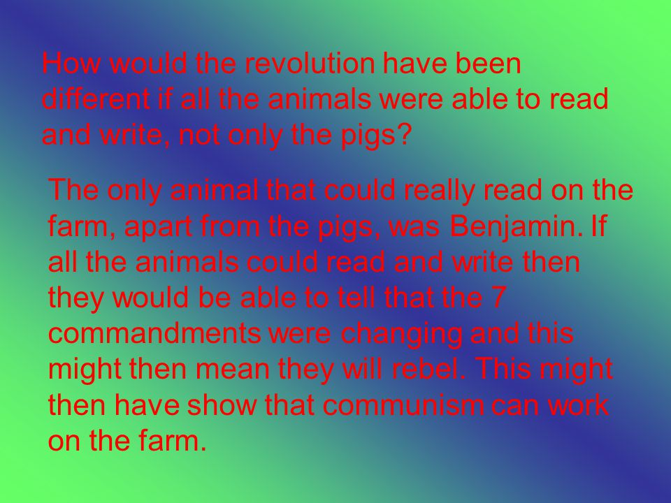 How would the revolution have been different if all the animals were able to read and write, not only the pigs.