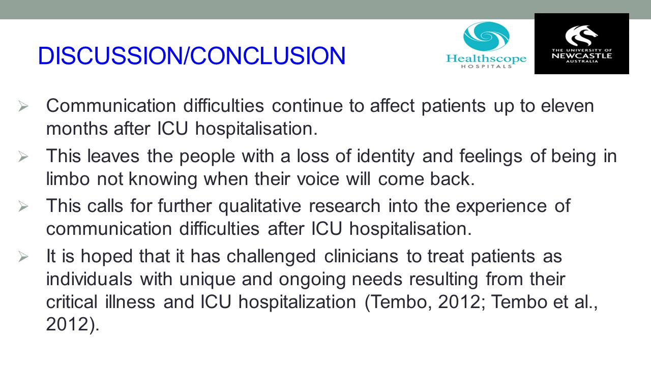 DISCUSSION/CONCLUSION  Communication difficulties continue to affect patients up to eleven months after ICU hospitalisation.  This leaves the people