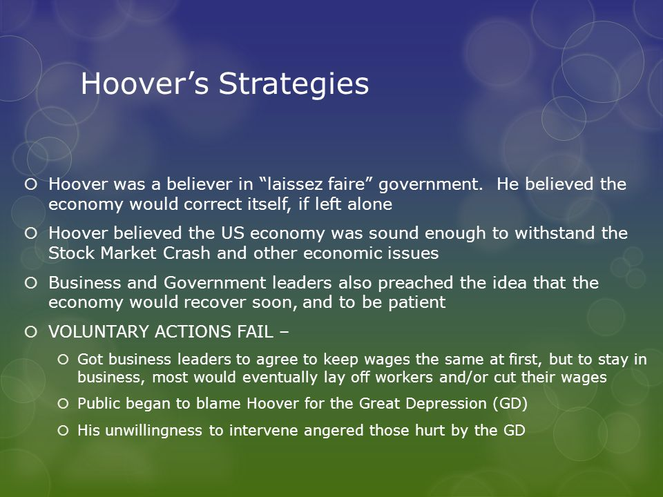 Hoover's Strategies  Hoover was a believer in laissez faire government.