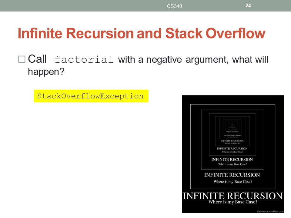 Infinite Recursion and Stack Overflow  Call factorial with a negative argument, what will happen.