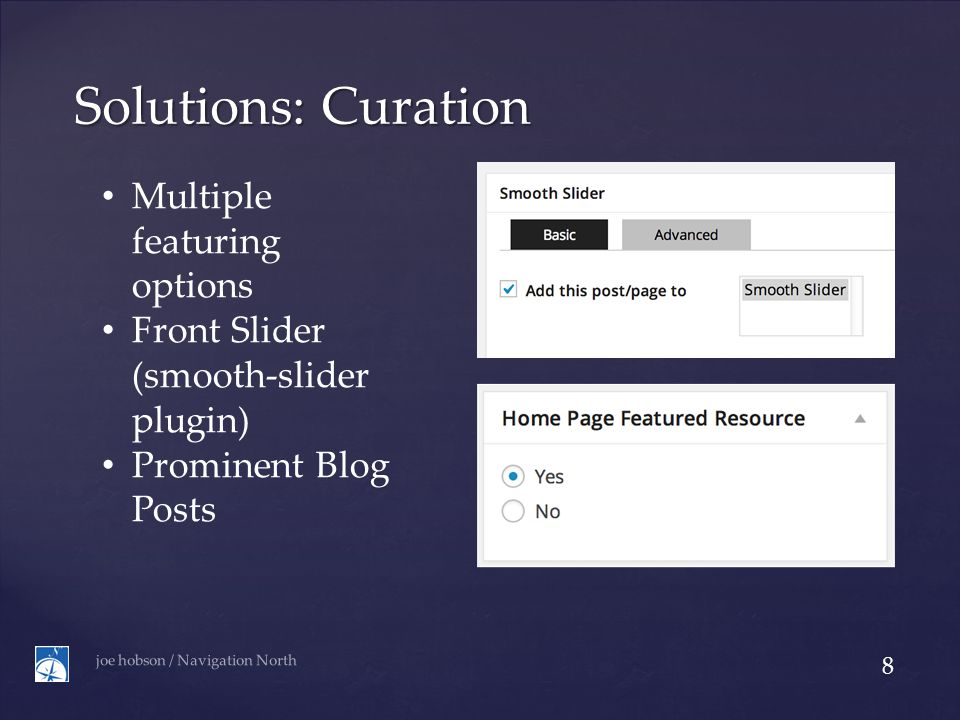Solutions: Curation joe hobson / Navigation North 8 Multiple featuring options Front Slider (smooth-slider plugin) Prominent Blog Posts