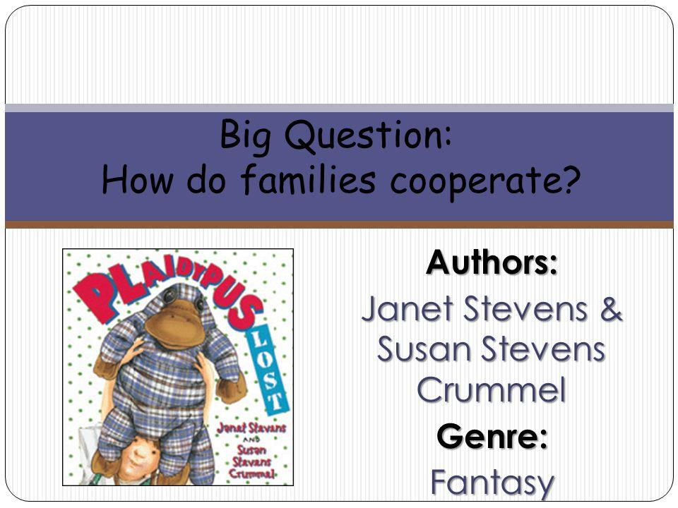 Authors: Janet Stevens & Susan Stevens Crummel Genre:Fantasy Big Question: How do families cooperate?