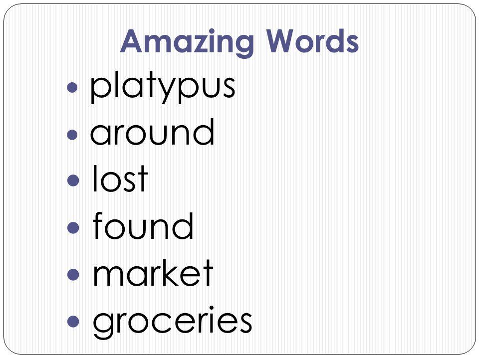 Amazing Words platypus around lost found market groceries