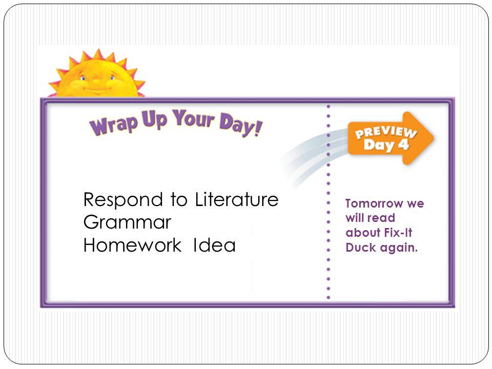 Respond to Literature Grammar Homework Idea Tomorrow we will read about Fix-It Duck again.