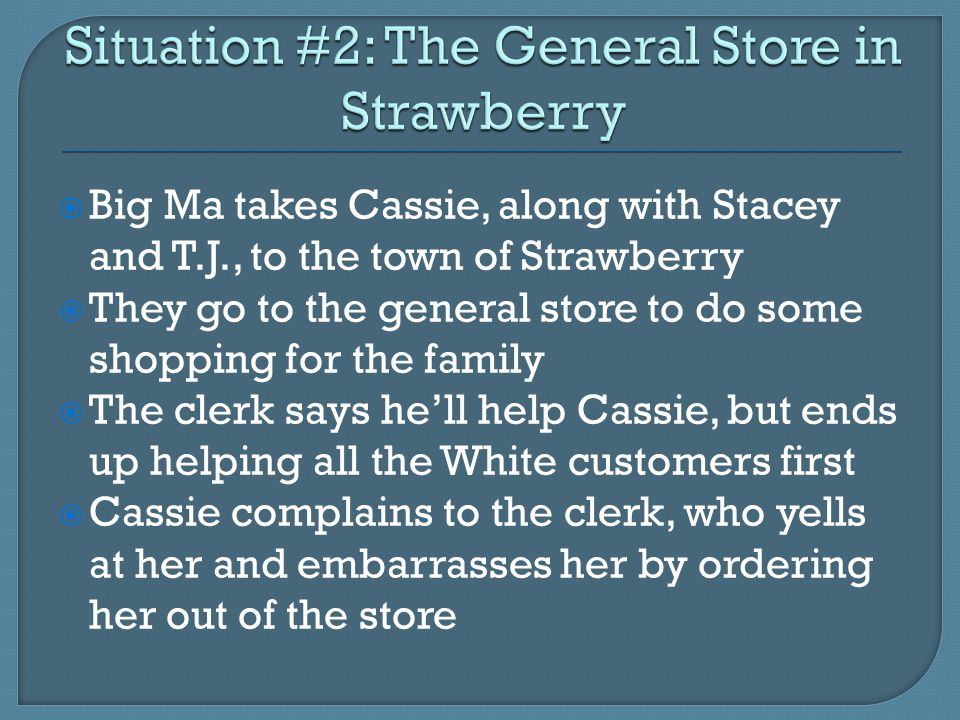  Big Ma takes Cassie, along with Stacey and T.J., to the town of Strawberry  They go to the general store to do some shopping for the family  The c