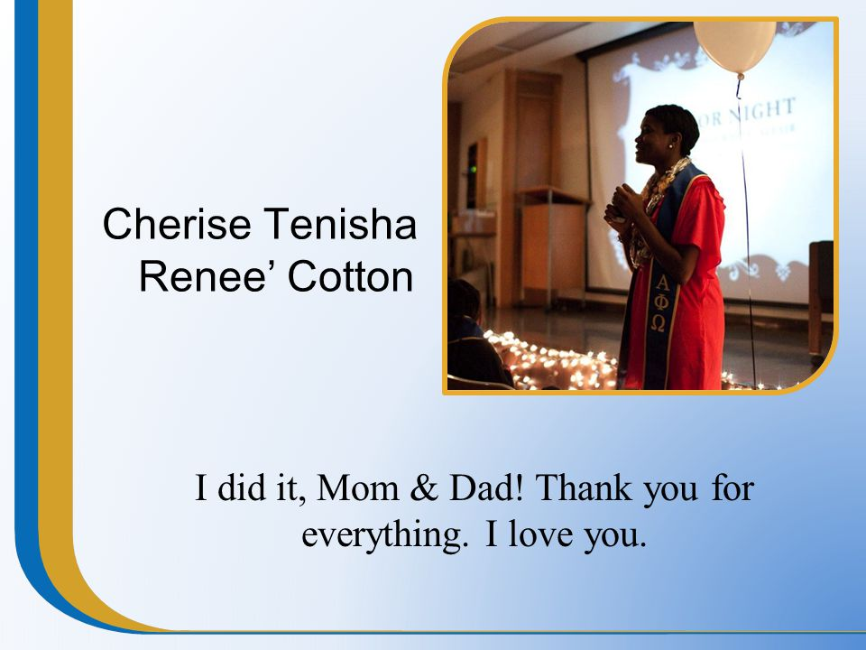Cherise Tenisha Renee' Cotton I did it, Mom & Dad! Thank you for everything. I love you.
