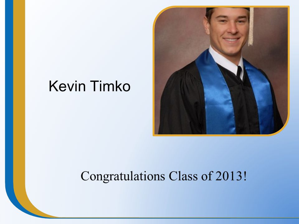 Kevin Timko Congratulations Class of 2013!