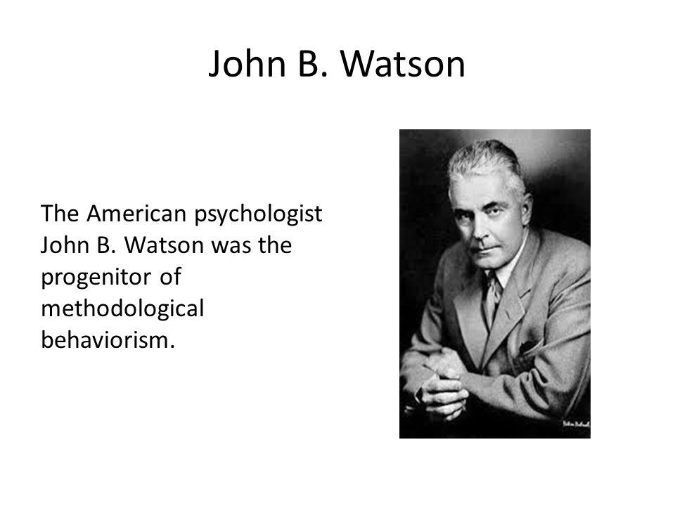 John B. Watson The American psychologist John B.