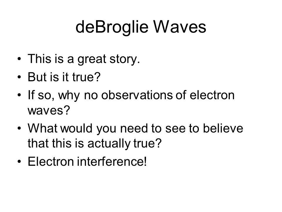 deBroglie Waves This is a great story. But is it true.
