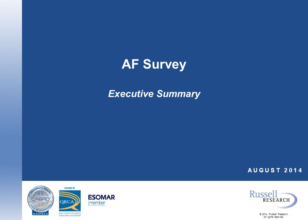 © 2014, Russell Research All rights reserved. AF Survey Executive Summary A U G U S T 2 0 1 4