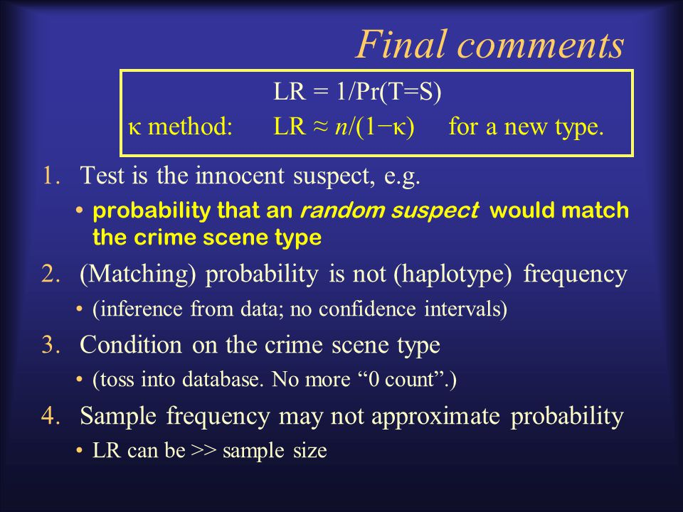 Assessment of validity Result: LR κ =n/(1-κ) is a reasonable assessment of the evidence that a matching haplotype suspect is the donor when the crime scene haplotype is unseen in a database.