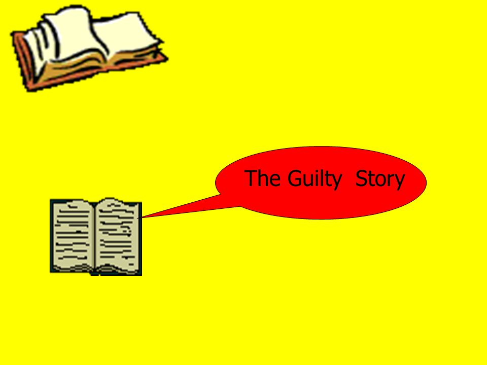 T HE S TORIES – FORMS BASIS OF MY FINDINGS CHAPTER The Guilty Story