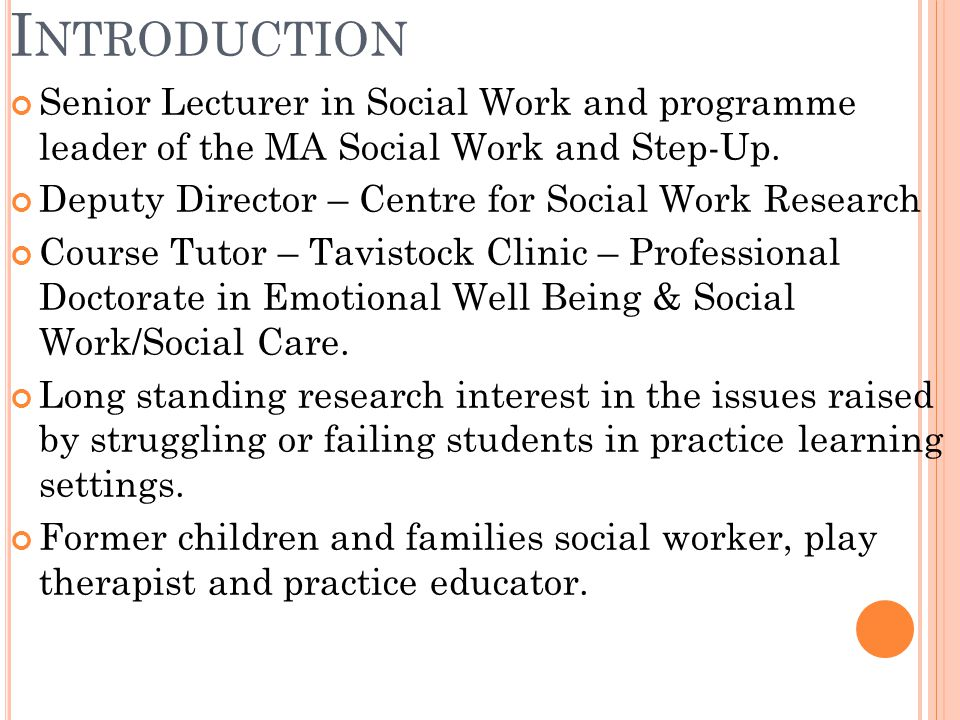 I NTRODUCTION Senior Lecturer in Social Work and programme leader of the MA Social Work and Step-Up.