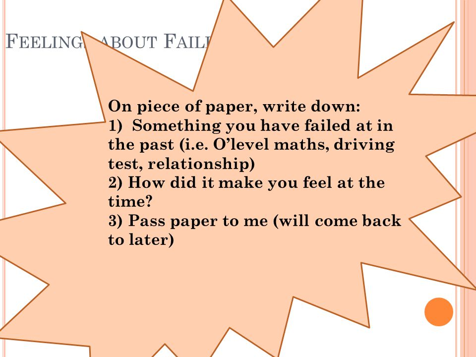 F EELINGS ABOUT F AILING On piece of paper, write down: 1) Something you have failed at in the past (i.e.