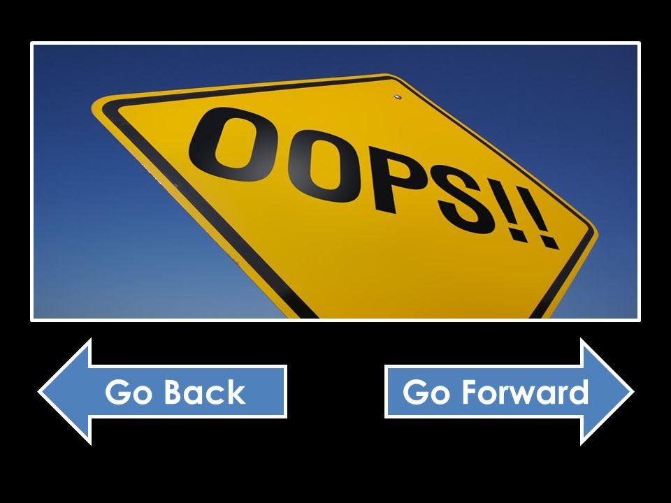You got it! Go Forward