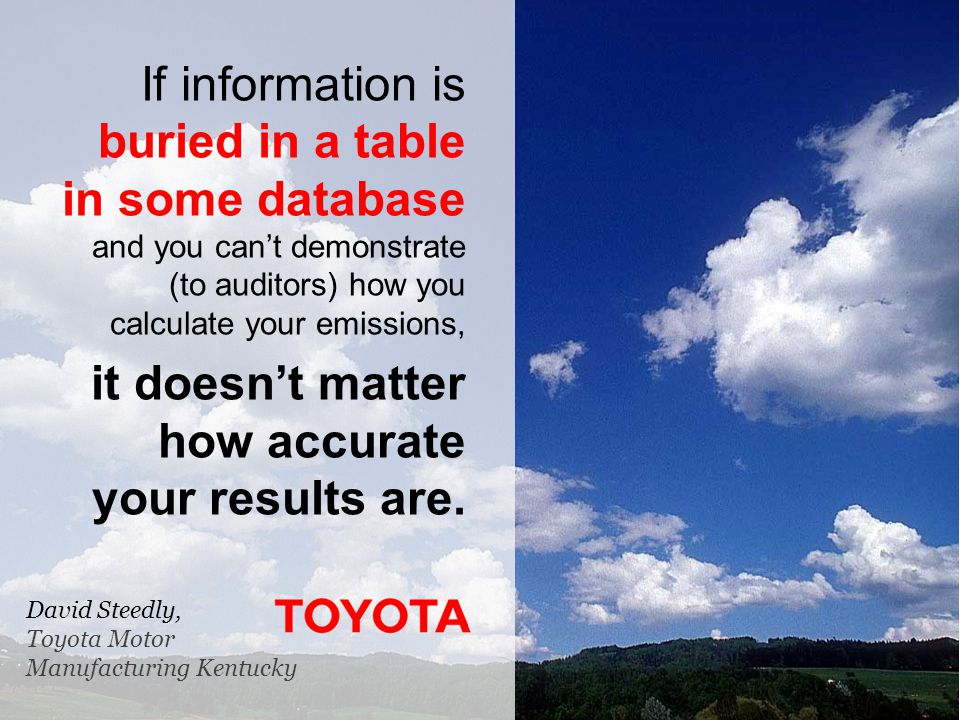 If information is buried in a table in some database and you can't demonstrate (to auditors) how you calculate your emissions, it doesn't matter how accurate your results are.