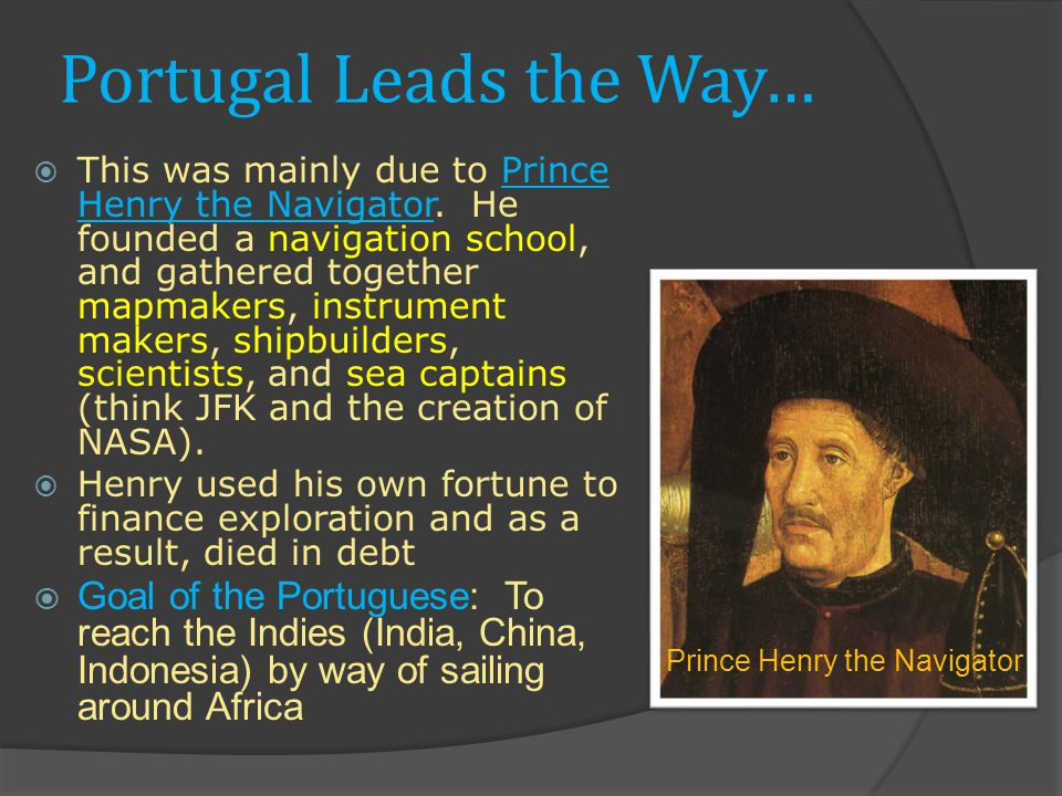 Portugal Leads the Way…  This was mainly due to Prince Henry the Navigator.