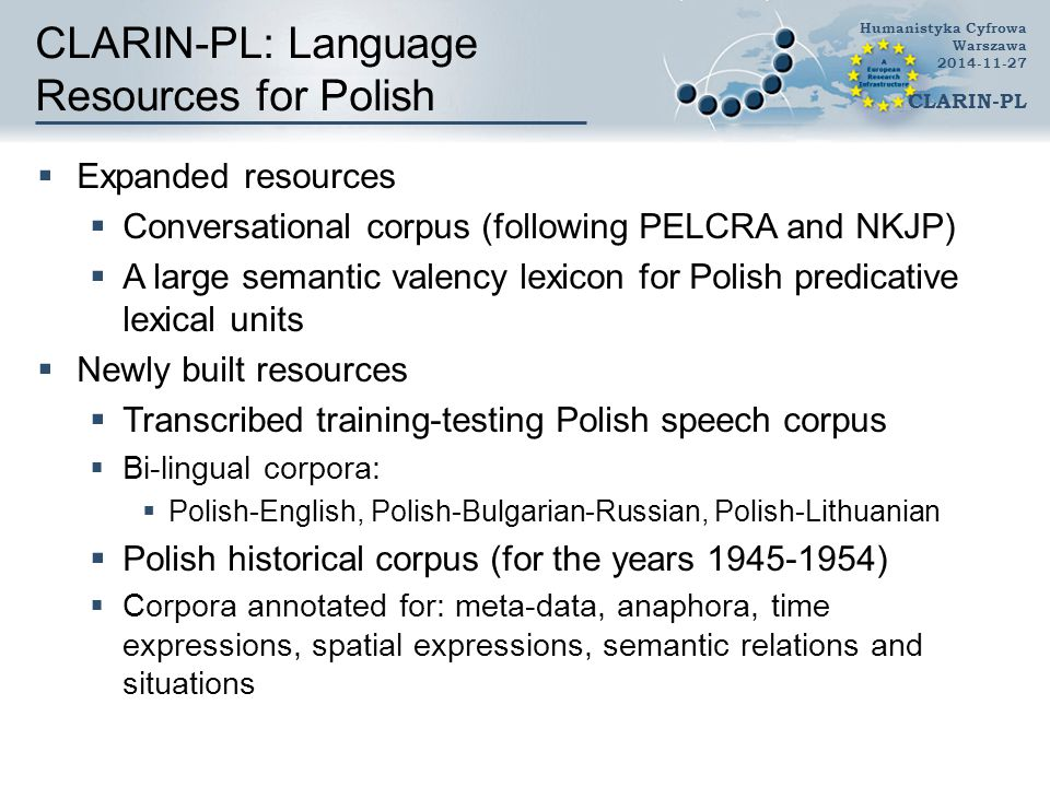 CLARIN-PL: Language Resources for Polish  Expanded resources  Conversational corpus (following PELCRA and NKJP)  A large semantic valency lexicon f