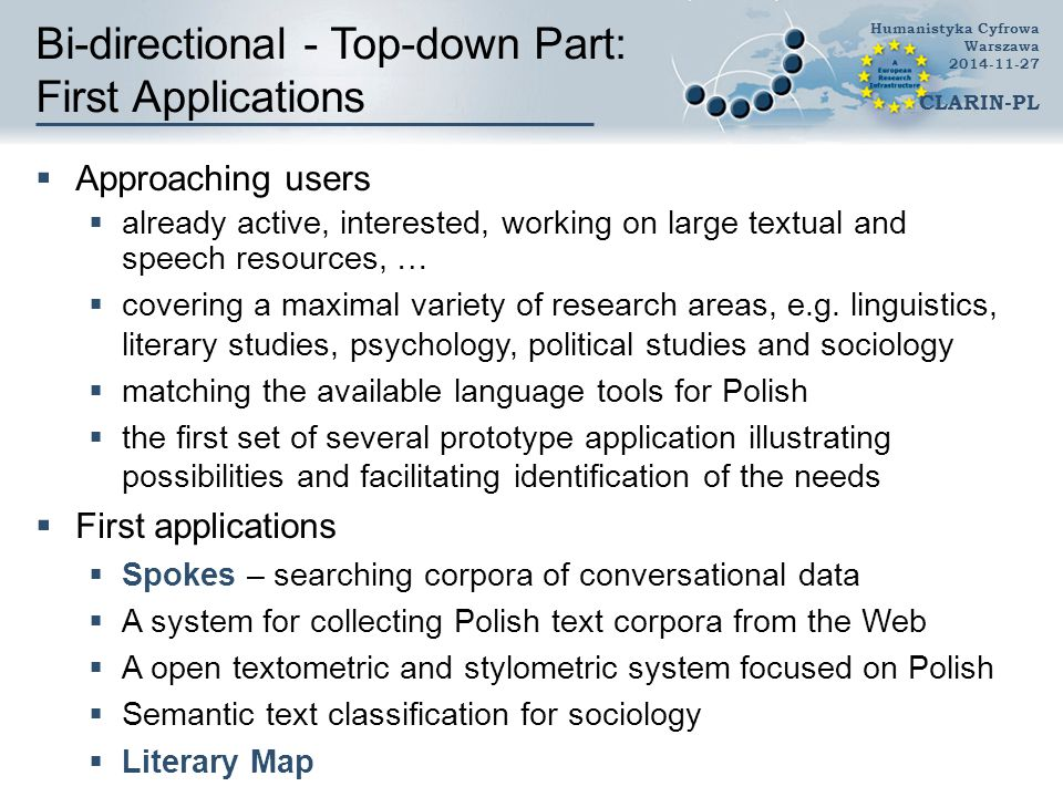 Bi-directional - Top-down Part: First Applications  Approaching users  already active, interested, working on large textual and speech resources, …  covering a maximal variety of research areas, e.g.