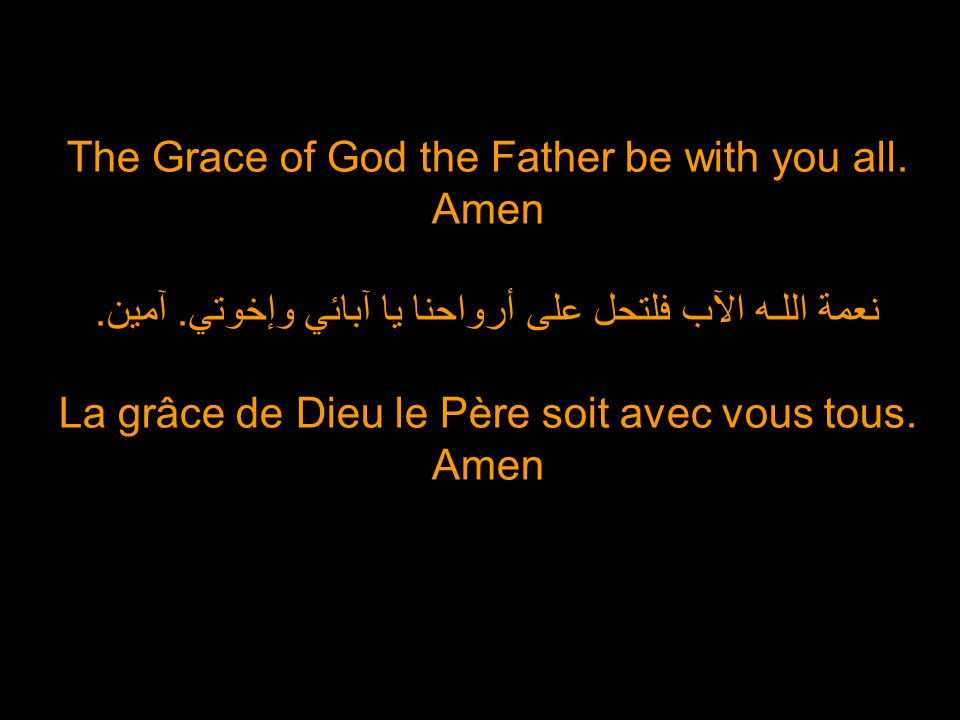 The Grace of God the Father be with you all.