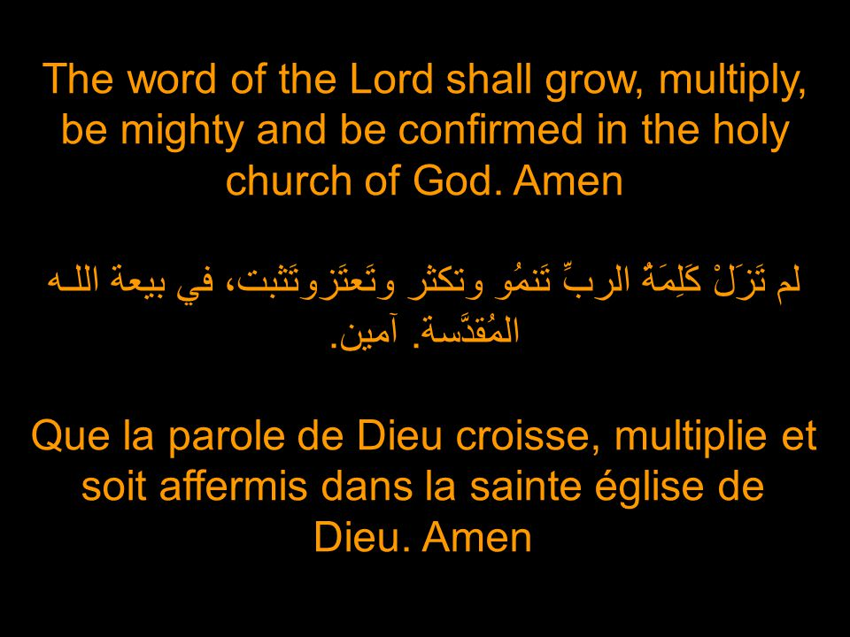 The word of the Lord shall grow, multiply, be mighty and be confirmed in the holy church of God.